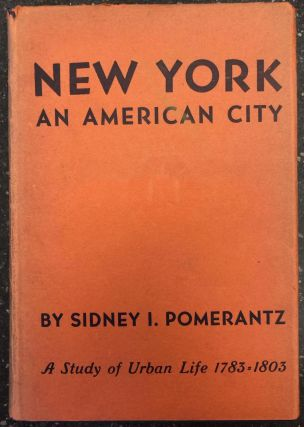 NEW YORK - AN AMERICAN CITY 1783-1803 - A STUDY OF URBAN LIFE. Sidney I. Pomerantz
