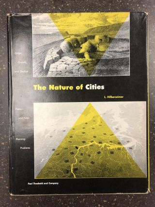 THE NATURE OF CITIES; ORIGIN, GROWTH, AND DECLINE. L. Hilberseimer