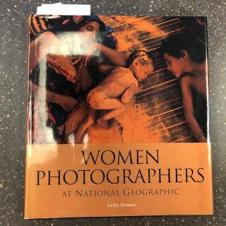 WOMAN PHOTOGRAPHERS AT NATIONAL GEOGRAPHIC [SIGNED]. Cathy Newman