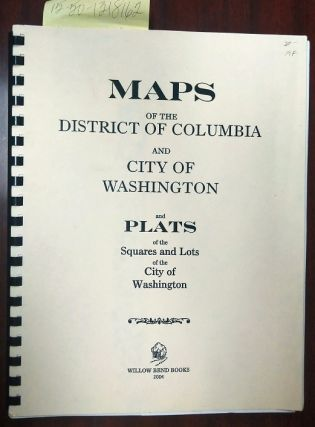 Maps of the District of Columbia and City of Washington and Plats of Square and Lots of the City...