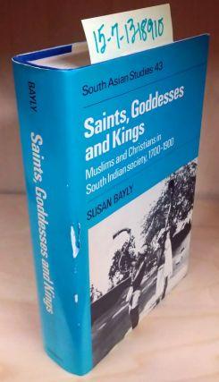 Saints, Goddesses and Kings: Muslims and Christians in South Indian Society, 1700-1900. Susan Bayly