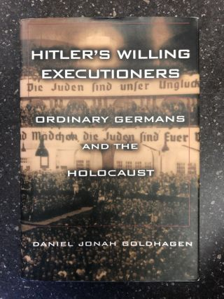 HITLER'S WILLING EXECUTIONERS: ORDINARY GERMANS AND THE HOLOCAUST [SIGNED]. Daniel Jonah Goldhagen
