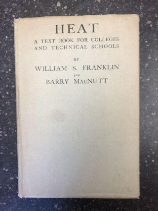 HEAT: A TEXTBOOK FOR COLLEGES AND TECHNICAL SCHOOLS. William S. Franklin, Barry MacNutt
