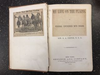 MY LIFE ON THE PLAINS. OR, PERSONAL EXPERIENCES WITH INDIANS. George Armstrong Custer