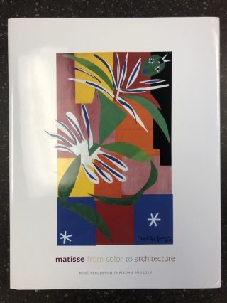 MATISSE; FROM COLOR TO ARCHITECTURE. Christian Brouder, René Percheron, Duke Dusinberre
