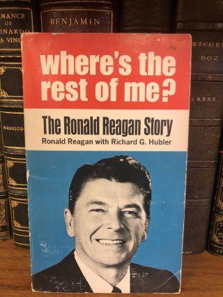 WHERE'S THE REST OF ME? THE RONALD REAGAN STORY [SIGNED]. Ronald Reagan, Richard G. Hubler