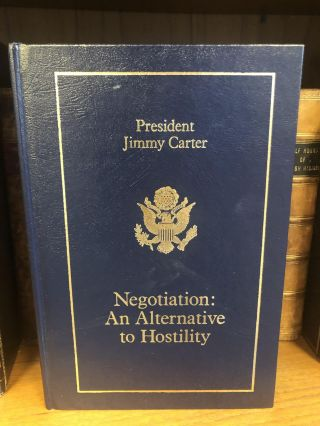 NEGOTIATION: THE ALTERNATIVE TO HOSTILITY. Jimmy Carter