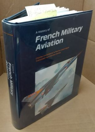 A History of French Military Aviation. Charles Christienne, Pierre Lissarague, Francis Kianka