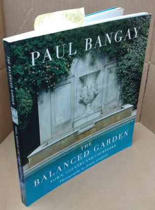 The Balanced Garden: Town, Country and Courtyard. Paul Bangay, Simon Griffiths