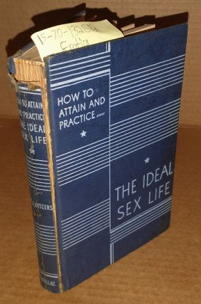 How to Attain and Practice the Ideal Sex Life. Dr. J. Rutgers