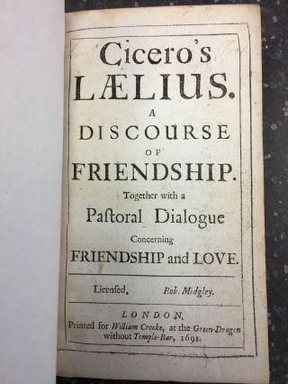 CICERO'S LAELIUS. A DISCOURSE OF FRIENDSHIP. TOGETHER WITH A PASTORAL DIALOGUE CONCERNING...