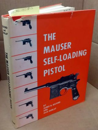 THE MAUSER SELF-LOADING PISTOL. James N. Belford, Jack Dunlap