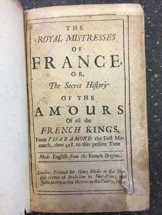 THE ROYAL MISTRESSES OF FRANCE, OR, THE SECRET HISTORY OF THE AMOURS OF ALL THE FRENCH KINGS