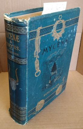 Mycenae; A Narrative of Researches and Discoveries at Mycanae and Tiryns. Henry Schliemann
