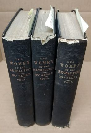 THE WOMEN OF THE AMERICAN REVOLUTION [3 VOLUMES]. Elizabeth F. Ellet