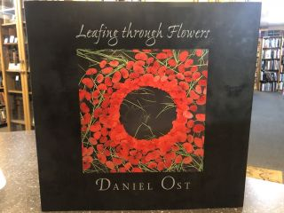 LEAFING THROUGH FLOWERS [SIGNED]. Danielle Ost, Robert Dewilde, Photography