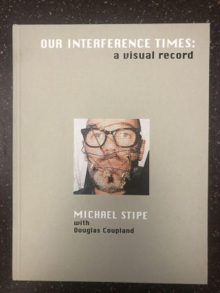 OUR INTERFERENCE TIMES: A VISUAL RECORD [SIGNED]. Michael Stipe