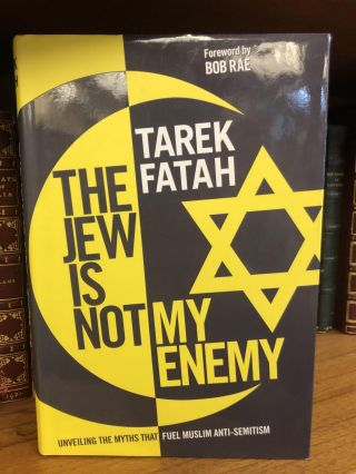 THE JEW IS NOT MY ENEMY [SIGNED]. Tarek Fatah