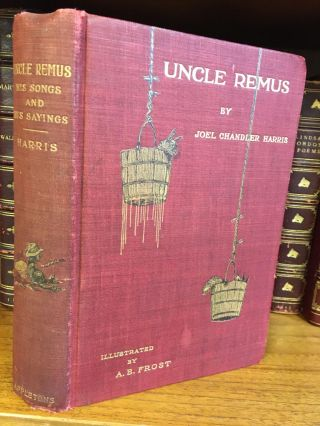 UNCLE REMUS - HIS SONGS AND HIS SAYINGS [SIGNED BY HARRIS AND FROST]. Joel Chandler Harris, A. B....