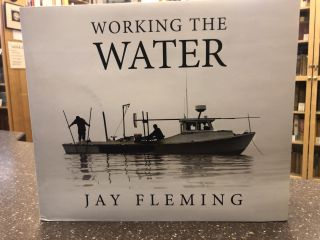 WORKING THE WATER [SIGNED]. Jay Fleming