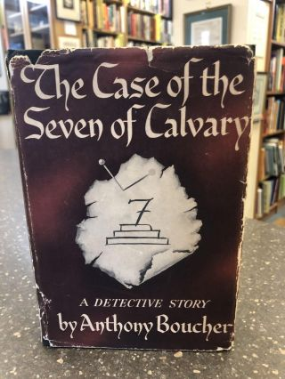 THE CASE OF THE SEVEN OF CALVARY. Anthony Boucher