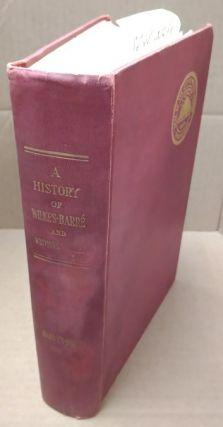 A History of Wilkes-Barre: Luzerne County, Pennsylvania, Vol. 4. Oscar Jewell Harvey, Ernest Gray...