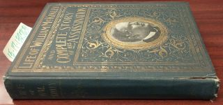Complete Life of William McKinley and Story of His Assassination. Marshall Everett