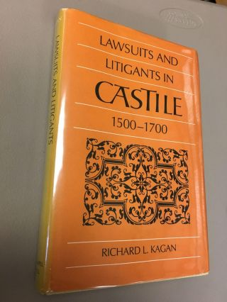 LAWSUITS AND LITIGANTS IN CASTILE 1500-1700. Richard L. Kagan