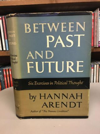 BETWEEN PAST AND FUTURE - SIX EXERCISES IN POLITICAL THOUGHT. Hannah Arendt