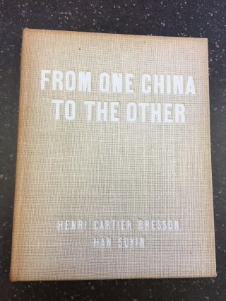 FROM ONE CHINA TO THE OTHER. Henri Cartier-Bresson, Han Suyin, Robert Delpire