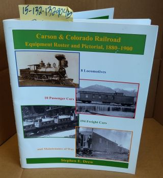 Carson and Colorado Railroad: Equipment Roster and Pictorial, 1880-1900. Stephen E. Drew