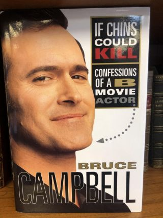 IF CHINS COULD KILL: CONFESSIONS OF A B MOVIE ACTOR [SIGNED]. Bruce Campbell
