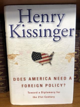 DOES AMERICAN NEED A FOREIGN POLICY? [SIGNED]. Henry Kissinger