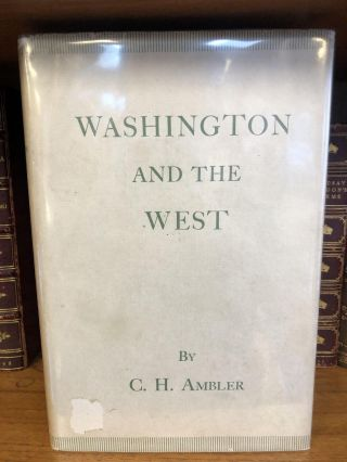 GEORGE WASHINGTON AND THE WEST [SIGNED]. Charles H. Ambler