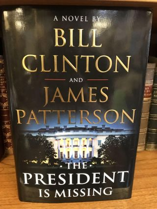 THE PRESIDENT IS MISSING [SIGNED]. Bill Clinton, James Patterson