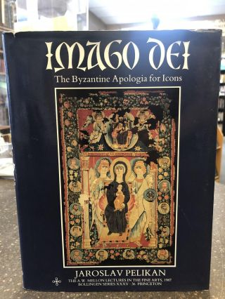 IMAGO DEI: THE BYZANTINE APOLOGIA FOR ICONS. Jaroslav Pelikan