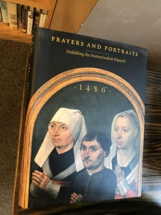 PRAYERS AND PORTRAITS: UNFOLDING THE NETHERLAND DIPTYCH. John Oliver Hand, Catherine A. Metzger,...