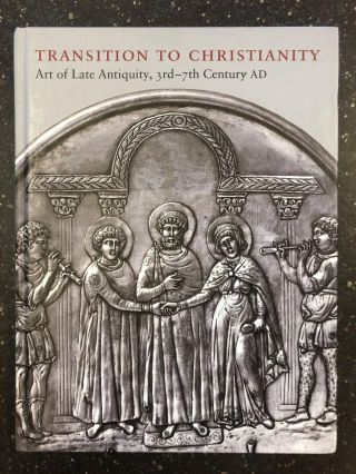 TRANSITION TO CHRISTIANITY: ART OF LATE ANTIQUITY, 3RD-7TH CENTURY AD. Anastasia Lazaridou