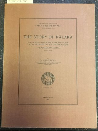 THE STORY OF KALAKA - TEXTS, HISTORY, LEGENDS, AND MINIATURE PAINTINGS OF THE SVETAMBARA JAIN...