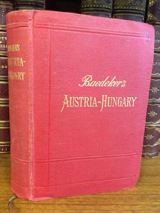 AUSTRIA-HUNGARY WITH EXCURSIONS TO CETINJE, BELGRADE, AND BUCHAREST. Karl Baedeker