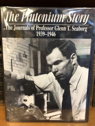THE PLUTONIUM STORY: THE JOURNALS OF PROFESSOR GLENN T. SEABORG 1939-1946. Glenn T. Seaborg,...