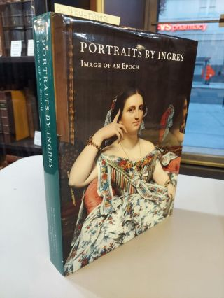 PORTRAITS BY INGRES: IMAGE OF AN EPOCH [SIGNED]. Gary Tinterow, Philip Conisbee