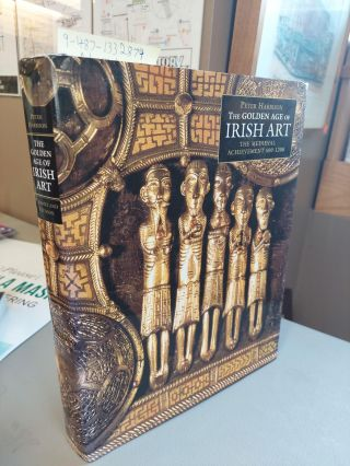 THE GOLDEN AGE OF IRISH ART: THE MEDIEVAL ACHIEVEMENT 600-1200. Peter Harbison