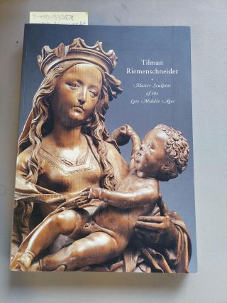 TILMAN RIEMENSCHNEIDER: MASTER SCULPTOR OF THE LATE MIDDLE AGES [SIGNED]. Julien Chapuis