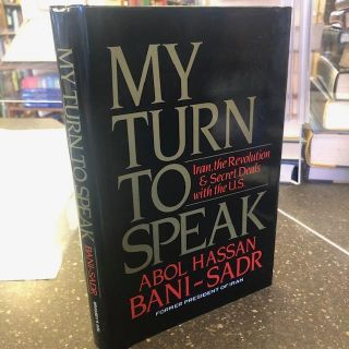 MY TURN TO SPEAK [Signed]. Abol Hassan Bani-Sadr