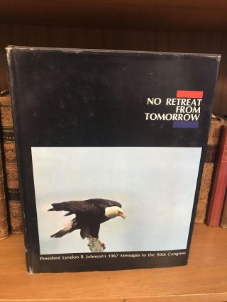 NO RETREAT FROM TOMORROW - PRESIDENT LYNDON B. JOHNSON'S 1967 MESSAGE TO THE 90TH CONGRESS...