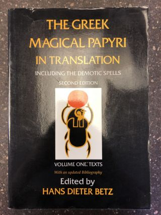 THE GREEK MAGICAL PAPYRI IN TRANSLATION: INCLUDING THE DEMOTIC SPELLS [VOLUME ONE ONLY]. Hans...
