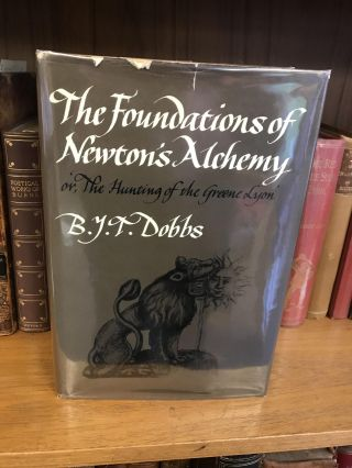 THE FOUNDATIONS OF NEWTON'S ALCHEMY: OR, 'THE HUNTING OF THE GREENE LYON'. B. Y. T. Dobbs
