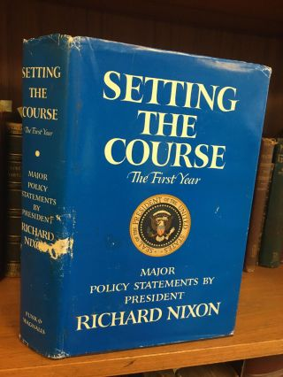 SETTING THE COURSE: THE FIRST YEAR - MAJOR POLICY STATEMENTS BY PRESIDENT RICHARD NIXON [SIGNED]....