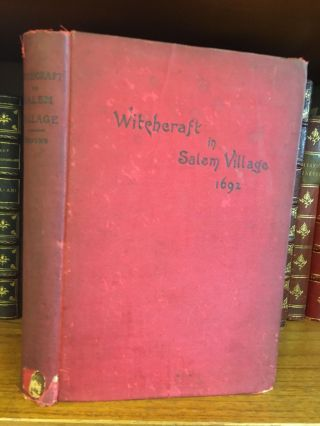 WITCHCRAFT IN SALEM VILLAGE IN 1692 - TOGETHER WITH SOME ACCOUNTS OF OTHER WITCHCRAFT...